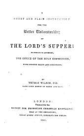 A short and plain instruction for the better understanding of the Lord's Supper, etc