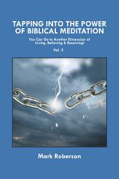Tapping into the Power of Biblical Meditation (Vol. 2): You Can Go to Another Dimension of Living, Believing & Receiving!, Volume 2