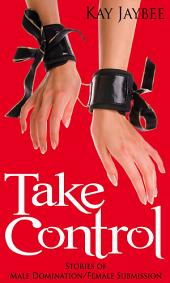 Take Control: Stories of Male Domination and Female Submission