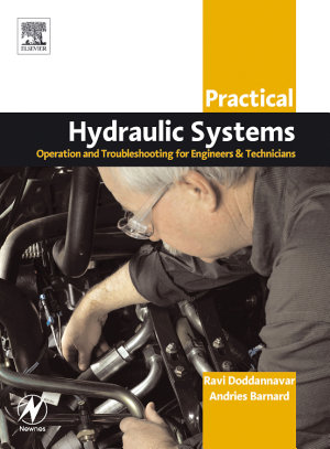 Practical Hydraulic Systems  Operation and Troubleshooting for Engineers and Technicians PDF