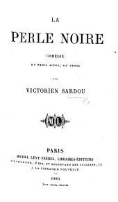 La Perle noire, comédie en trois actes en prose