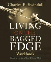 Living on the Ragged Edge Workbook: Finding Joy in a World Gone Mad
