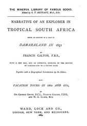 Narrative of an Explorer in Tropical South Africa: Being an Account of a Visit to Damaraland in 1851. With a New Map, and an Appendix, Bringing Up the History of Damaraland to a Recent Date. Together with a Biographical Introduction by the Editor. Also Vacation Tours in 1860 and 1861
