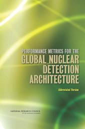 Performance Metrics for the Global Nuclear Detection Architecture: Abbreviated Version