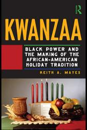 Kwanzaa: Black Power and the Making of the African-American Black Holiday Tradition