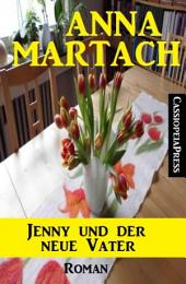 Anna Martach Roman: Jenny und der neue Vater: Cassiopeiapress Unterhaltung