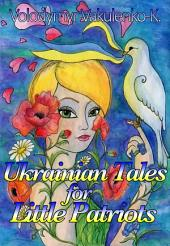 Ukrainian Fairy Tales for Little Patriots: Saint Mykolai Comes With Peace: Saint Mykolai Comes With Peace