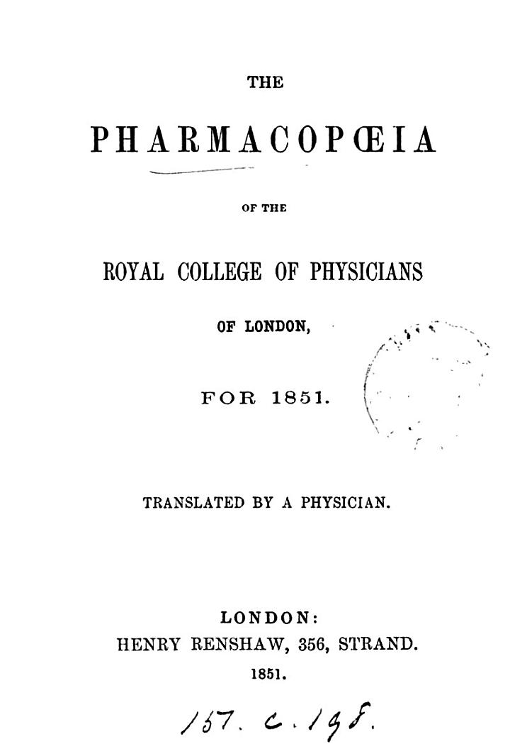The pharmacopœia of the Royal college of physicians of London, for 1851. Tr. by a physician