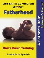 Life Skills Curriculum: ARISE Fatherhood (Instructor's Manual)