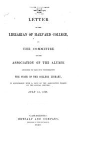 Letter of the Librarian of Harvard College: To the Committee of the Association of the Alumni Appointed to Take Into Consideration the State of the College Library, in Accordance with a Vote of the Association Passed at the Annual Meeting, July 16, 1857
