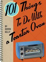 101 Things To Do With a Toaster Oven PDF