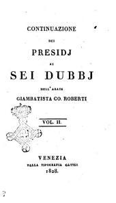 Proposizione di sei dubbj dell'abate Giambatista co. Roberti vol. 1. [-2.]: Continuazione dei presidi ai sei dubbj dell'abate Giambatista co. Roberti vol. 2, Volume 2