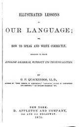 Illustrated Lessons on Language, Or, How to Speak and Write Correctly: Designed to Teach English Grammar, Without Technicalities