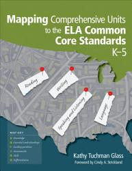 Mapping Comprehensive Units To The Ela Common Core Standards K 5 Book PDF