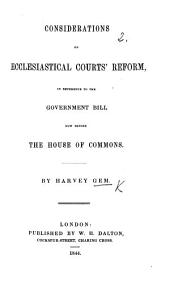 Considerations on Ecclesiastical Courts' Reform, in Reference to the Government Bill Now Before the House of Commons