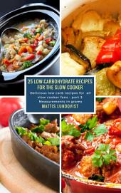 25 Low-Carbohydrate Recipes for the Slow Cooker: Delicious low carb recipes for all slow cooker fans - part 2: Measurements in grams