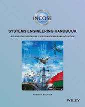 INCOSE Systems Engineering Handbook: A Guide for System Life Cycle Processes and Activities, Edition 4