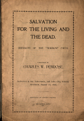 """Salvation for the Living and the Dead: Liberality of the """"Mormon"""" Faith. A Discourse ... Delivered in the Tabernacle, Salt Lake City ... Aug. 19, 1900"""