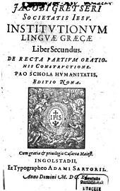 Institutionum Linguae Graecae Liber ...: De Recta Partivm Orationis Constrvctione : Pao Schola Hvmanitatis, Volume 2