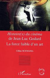 Histoire(s) du cinéma de Jean-Luc Godard: La force faible d'un art