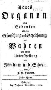 Neues Organon oder Gedanken über die Erforschung und Bezeichnung des Wahren und dessen Unterscheidung vom Irrthum und Schein: Band 1