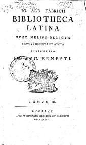 Io. Alb. Fabricii Bibliotheca Latina nunc melius delecta rectius digesta et aucta diligentia Io. Aug. Ernesti. Tomus 1. [-3.]: 3