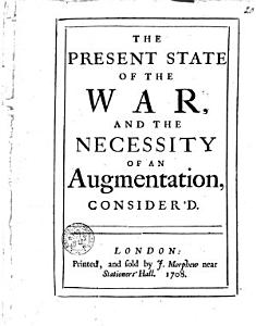 The Present State of the War  and the Necessity of an Augmentation  Consider d PDF