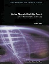 Global Financial Stability Report, March 2002: Market Developments and Issues