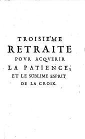 L' Homme D'Oraison: Ses Retraites Annuelles : Troisième Retraite Povr Acqverir La Patience, Et Le Sublime Esprit De La Croix, Volume2