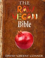 The Raw Vegan Bible: Detoxify Your Body and Achieve a Higher Level of Consciousness With Raw Vegan Foods