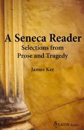 A Seneca Reader: Selections from Prose and Tragedy