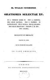 Orationes selectae quindecim: In C. Verrem Liber IV. Pro A. Caecina. Pro lege Manilia. Pro C. Rabirio. In Catilinam IV. pro P. Sulla. pro Q. Ligario. Pro rege Deiotaro. Philipp. I. II. XIV. Pro Archia