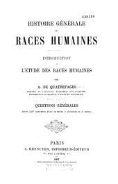Histoire générale des races humaines. Introduction à l'étude des races humaines