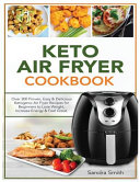 Keto Air Fryer Cookbook  Over 300 Proven  Easy   Delicious Ketogenic Air Fryer Recipes For Beginners To Lose Weight  Increase Energy   Feel Gre