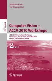 Computer Vision -- ACCV 2010 Workshops: ACCV 2010 International Workshops. Queenstown, New Zealand, November 8-9, 2010. Revised Selected Papers, Part 2