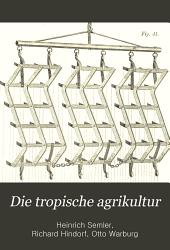 Die tropische Agrikultur: Ein Handbuch für Pflanzer und Kaufleute, Band 1