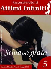 ATTIMI INFINITI n.5 - Schiavo grato