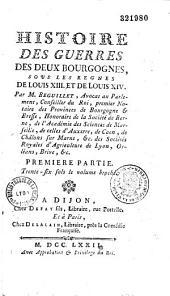 Histoire des guerres des deux Bourgognes sous les règnes de Louis 13 et Louis 14