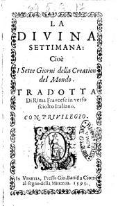 La diuina settimana: cioè i sette giorni della creation del mondo. Tradotta di rima francese in verso sciolto italiano