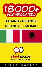 18000+ Italiano - Albanese Albanese - Italiano Vocabolario