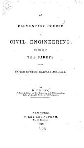 An Elementary Course of Civil Engineering: For the Use of the Cadets of the United States' Military Academy