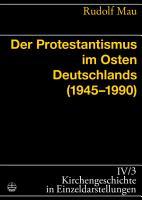 Der Protestantismus im Osten Deutschlands  1945 1990  PDF