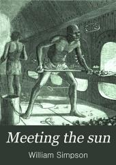 Meeting the Sun: A Journey All Round the World Through Egypt, China, Japan and California, Including an Account of the Marriage Ceremonies of the Emperor of China