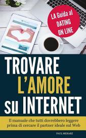 Trovare l'Amore su Internet - LA Guida al Dating On Line