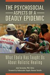 The Psychosocial Aspects of a Deadly Epidemic: What Ebola Has Taught Us about Holistic Healing: What Ebola Has Taught Us about Holistic Healing