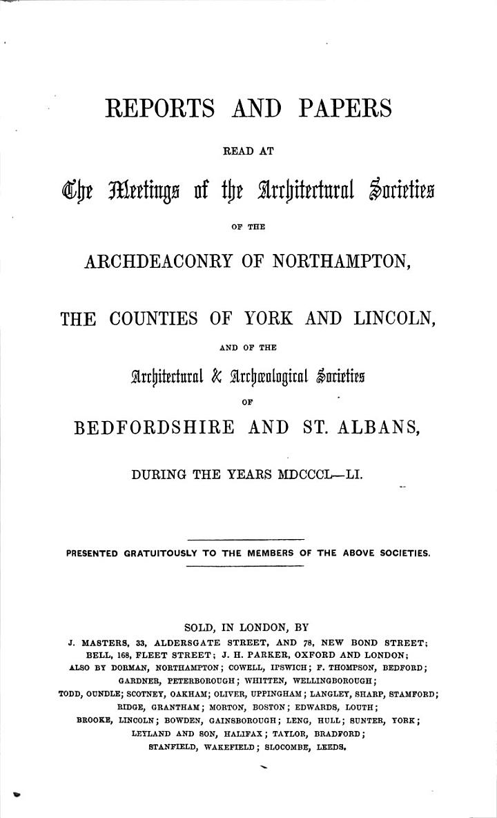 Reports and Papers Read at the Meetings of the Architectural Societies of the Archdeaconry of Northhampton, the Counties of York and Lincoln (etc.)