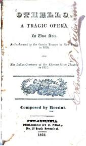 Othello: A Tragic Opera in Two Acts as Performed by the Garcia Troupe in New York in 1826, and the Italian Company of the Chestnut Street Theatre in 1833