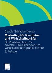 Marketing für Kanzleien und Wirtschaftsprüfer: Ein Praxishandbuch für Anwalts-, Steuerkanzleien und Wirtschaftsprüfungsunternehmen, Ausgabe 2