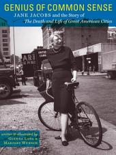 Genius of Common Sense: Jane Jacobs and the Story of The Death and Life of Great American Cities