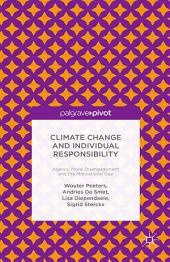 Climate Change and Individual Responsibility: Agency, Moral Disengagement and the Motivational Gap